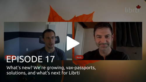 The Librti Show Ep. 17 - What's new? We're growing, vax-passports, solutions, and what's next for Librti