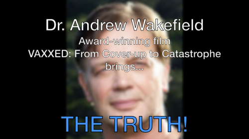 Dr. Andrew Wakefield presents THE TRUTH